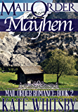 Mail Order Mayhem - A Clean Historical Mail Order Bride Story (Benjamin and Annie) (Mail Order Romance Book 2)