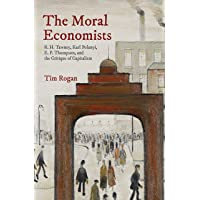 The Moral Economists: R. H. Tawney, Karl Polanyi, E. P. Thompson, and the Critique of Capitalism