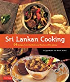 Sri Lankan Cooking: 64 Recipes from the Chefs and Kitchens of Sri Lanka