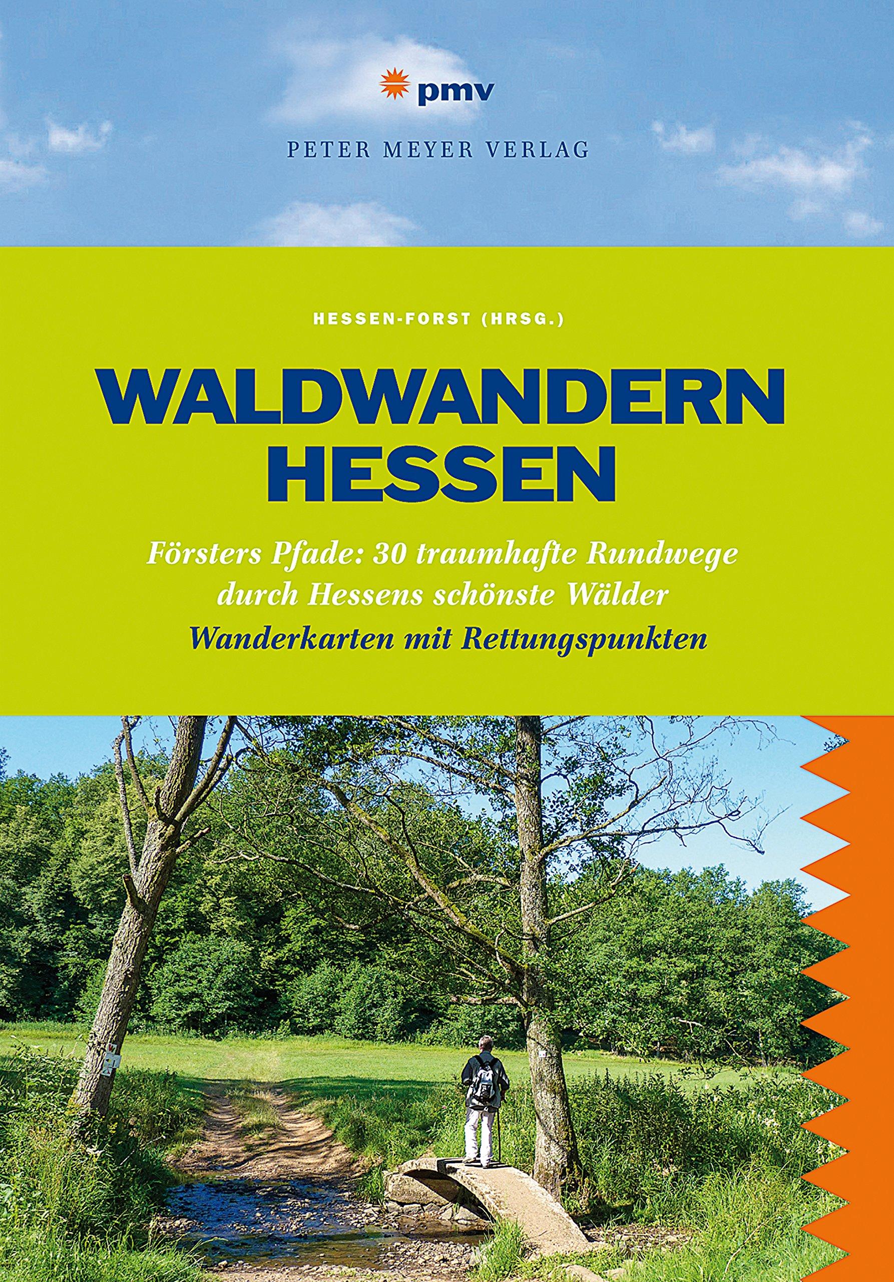 Waldwandern Hessen: Försters Pfade: 30 traumhafte Rundwege durch Hessens schönste Wälder (Wanderführer) Taschenbuch – 27. Juni 2016 Hessen Forst (Hrsg.) pmv Peter Meyer Verlag 3898593304 Blume / Wildblume