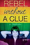 Rebel Without A Clue: A Memoir