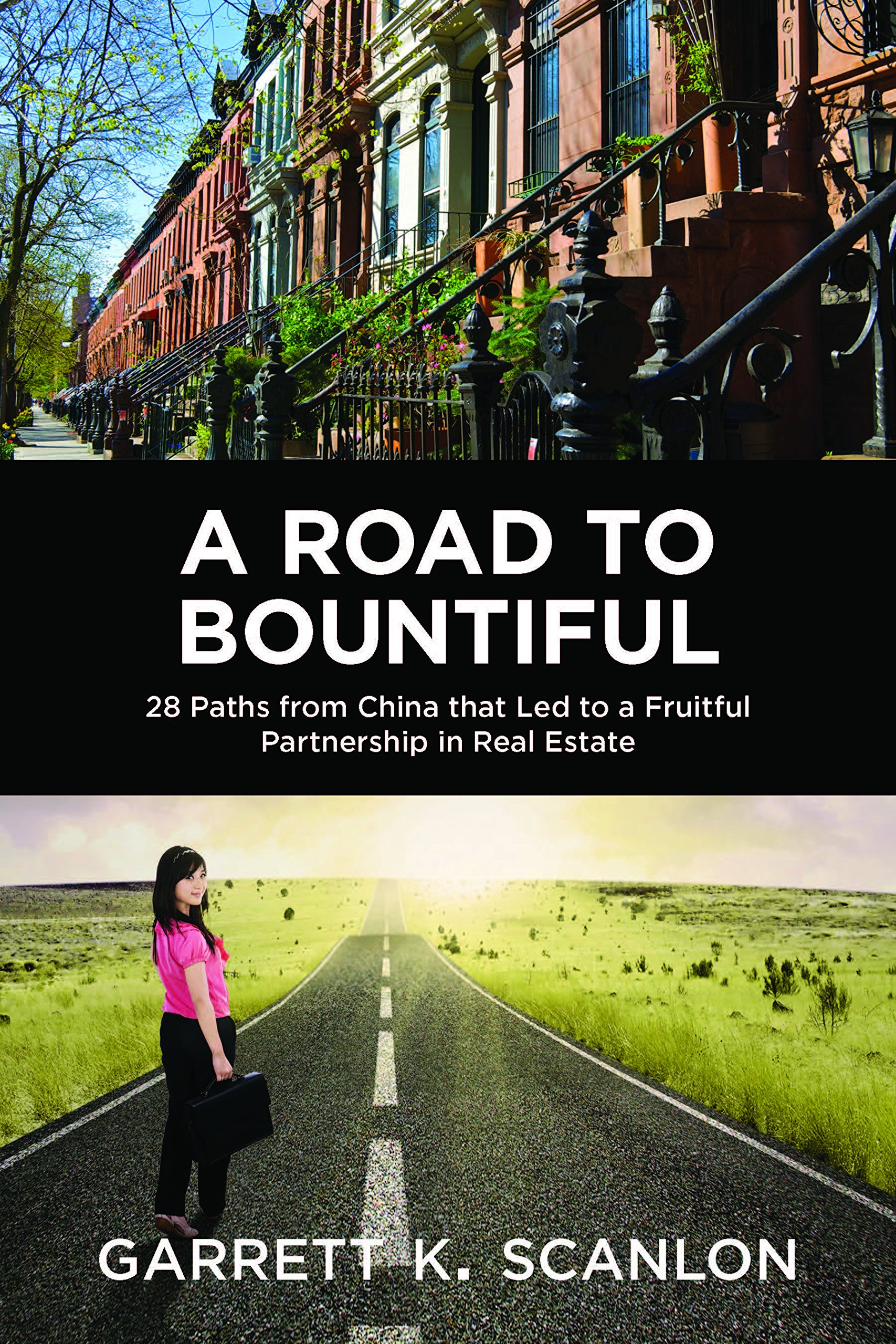 Read Online A Road to Bountiful - 28 Paths from China That Led to a Fruitful Partnership in Real Estate ebook