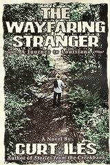 The Wayfaring Stranger: The Wayfaring Stranger - A Louisiana Journey Kindle Edition