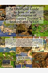 An Unofficial Guide to how to win the Scenarios of Rollercoaster Tycoon 3, Soaked! and WILD! Kindle Edition
