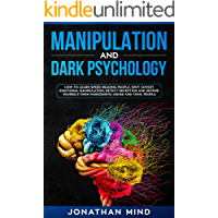 Manipulation and Dark Psychology: How to Learn Speed Reading People, Spot Covert Emotional Manipulation, Detect Deception and Defend Yourself from Narcissistic Abuse and Toxic People (English Edition)