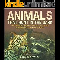 Animals That Hunt In The Dark - Nocturnal Animal Book 1st Grade | Children's Animal Books
