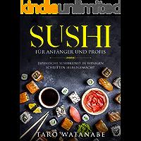 Sushi für Anfänger und Profis: Japanische Sushikunst in wenigen Schritten selbstgemacht (German Edition)
