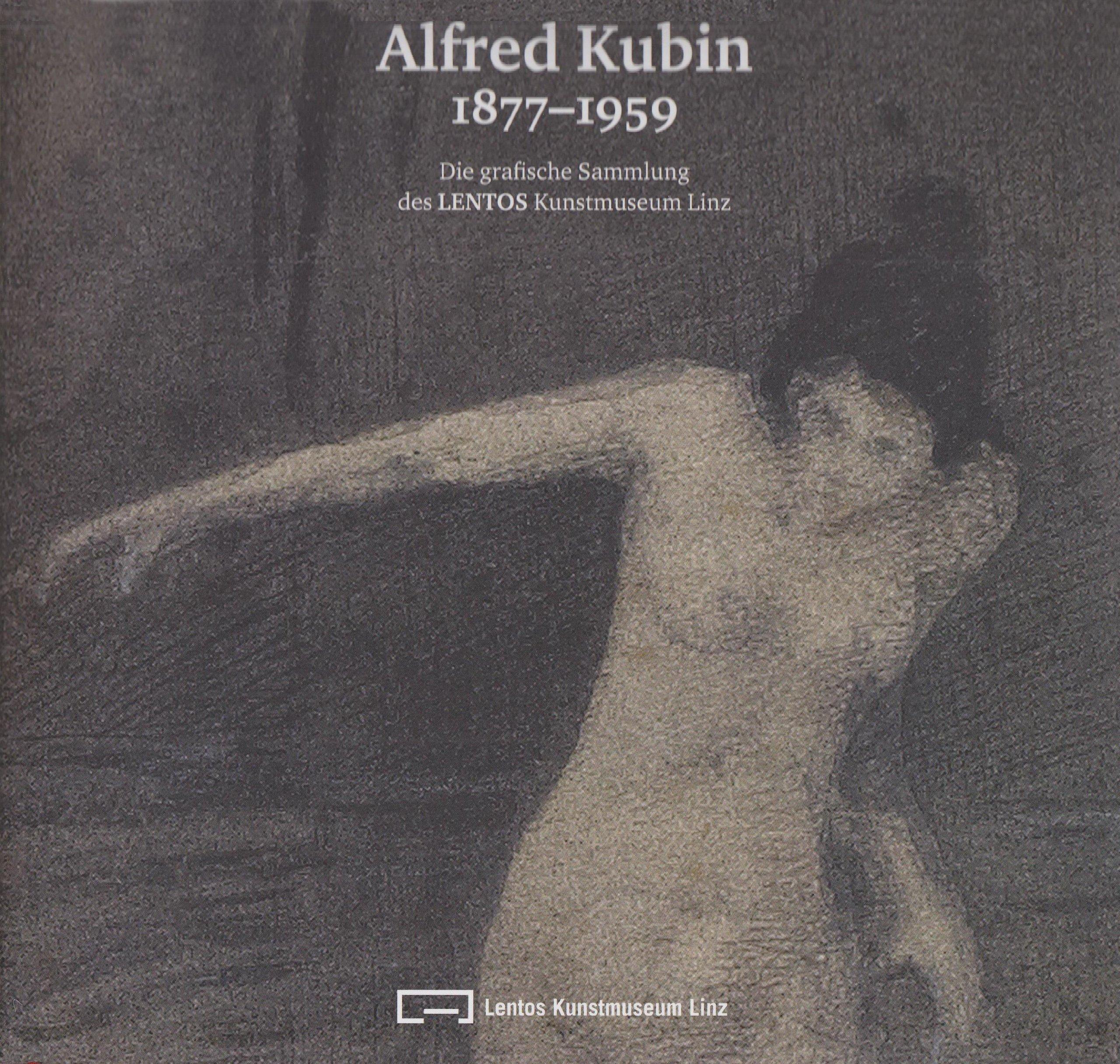 Alfred Kubin: 1877-1959. Die graphische Sammlung des LENTOS Kunstmuseums Linz