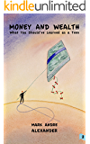 Money and Wealth (What You Should've Learned as a Teen, Book 2)