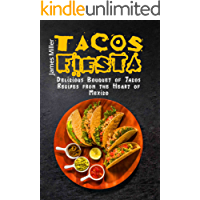 Tacos Fiesta: Delicious Bouquet of Tacos Recipes from the Heart of Mexico (English Edition)