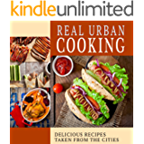 Real Urban Cooking: Delicious Recipes Taken From the Cities