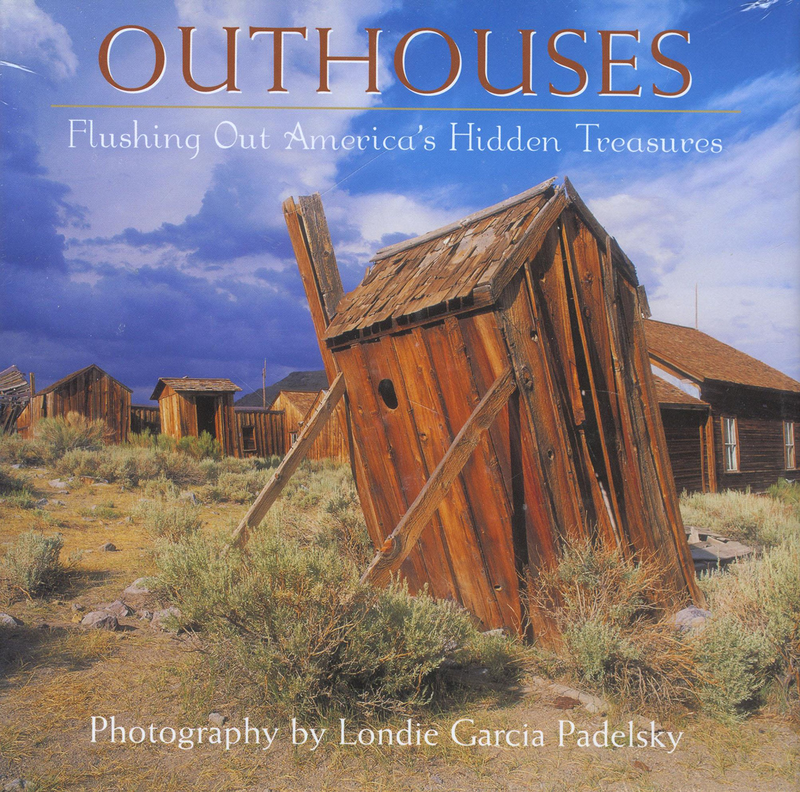 Outhouses: Flushing Out America's Hidden Treasures: Londie Padelsky:  9781933192253: Amazon.com: Books
