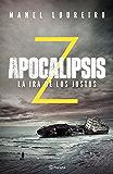 Apocalipsis Z. La ira de los justos (Volumen independiente nº 1)