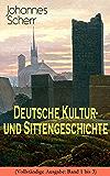 Deutsche Kultur- und Sittengeschichte (Vollständige Ausgabe: Band 1 bis 3): Vorzeit und Mittelalter + Das Zeitalter der Reformation + Die neue Zeit: Das ... Reform, Revolution und Reaktion...
