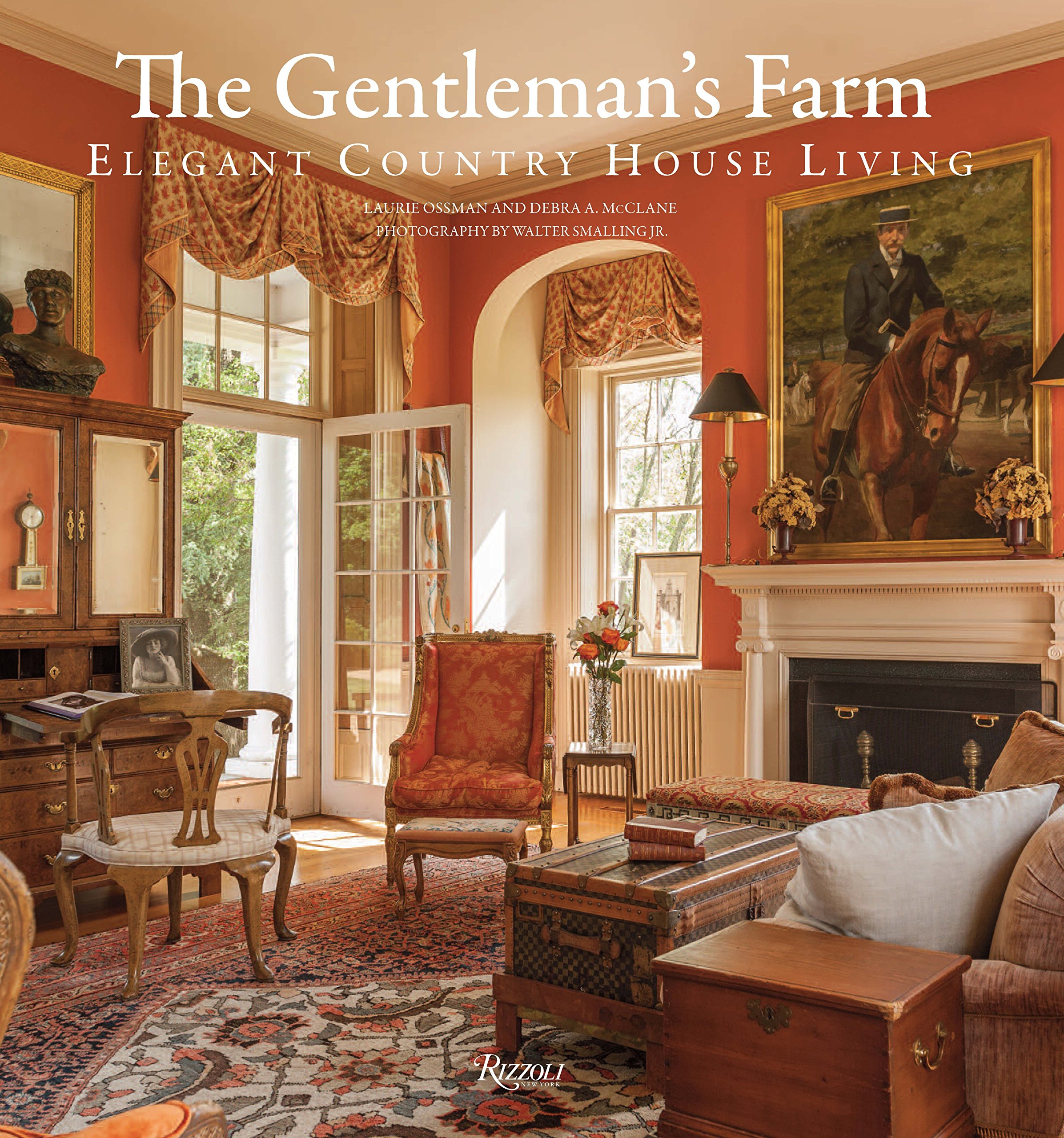 The Gentlemanu0027s Farm: Elegant Country House Living: Laurie Ossman, Debra A.  McClane, Walter Smalling: 9780847848003: Amazon.com: Books