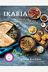 Ikaria: Lessons on Food, Life, and Longevity from the Greek Island Where People Forget to Die: A Cookbook Kindle Edition