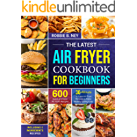 The Latest Air Fryer Cookbook for Beginners: 600 Quick and Easy Air Fryer Recipes | Including 5 Ingredients and 30…
