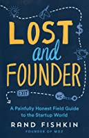 Lost And Founder: A Painfully Honest Field Guide