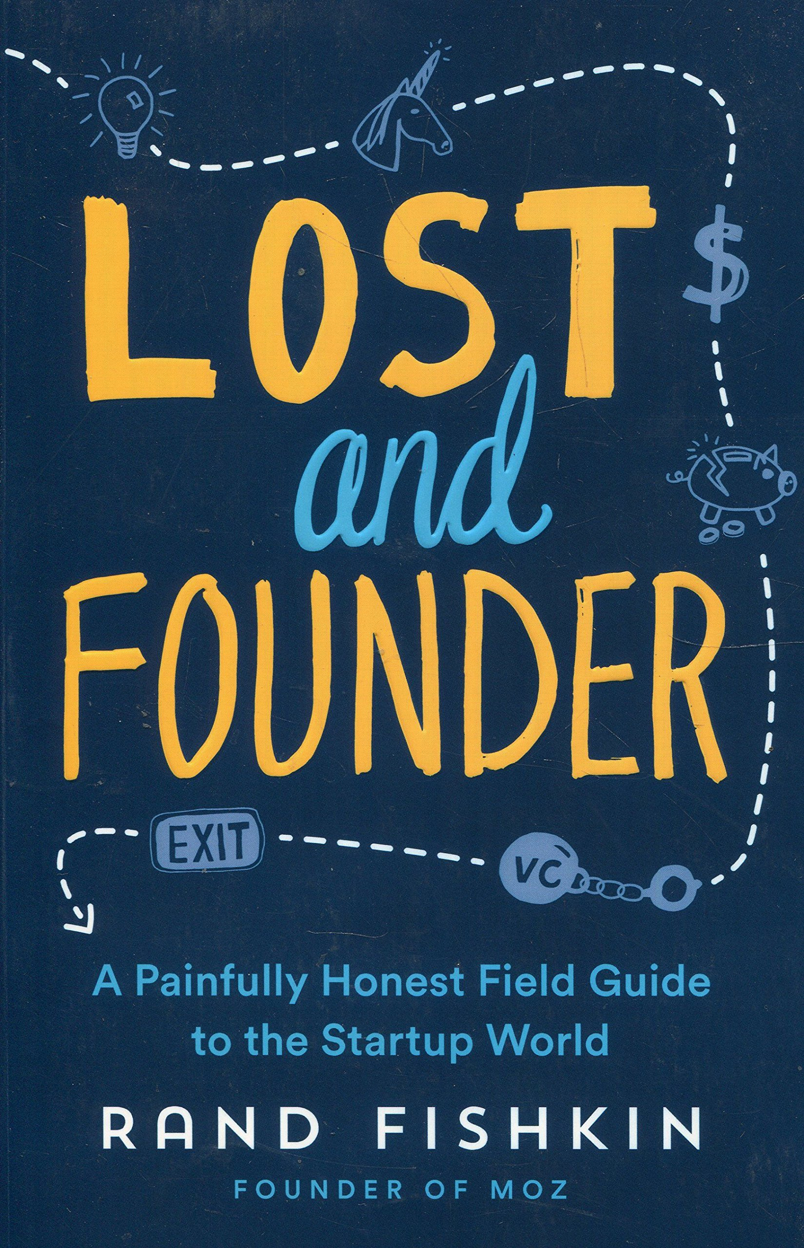 Lost and Founder: A Painfully Honest Field Guide to the Startup ...