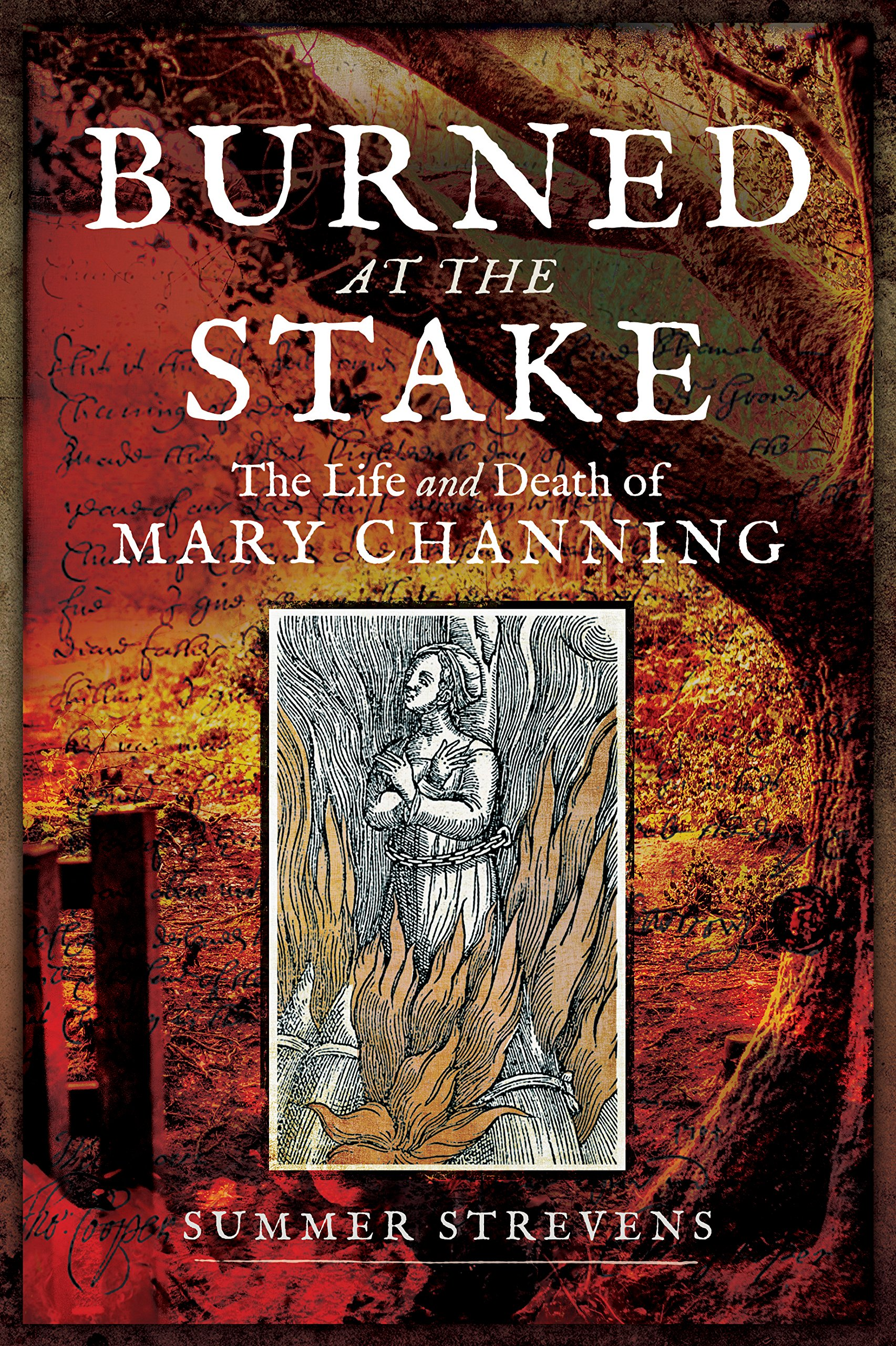 burned at the stake the life and death of mary channing summer