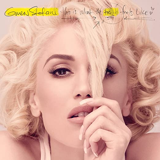 This Is What The Truth Feels Like - <strong>Gwen Stefani</strong>