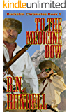 To The Medicine Bow (Buckskin Chronicles Book 5)