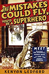 If mistakes could fly, You'd be a Superhero (Jonny Gonzo and Money Man Book 1) Kindle Edition