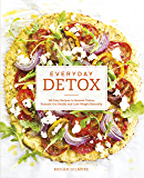 Everyday Detox: 100 Easy Recipes to Remove Toxins, Promote Gut Health and Lose Weight Naturally