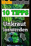 Unkraut entfernen - TOP 10 Tipps - Ratgeber Buch: Unkraut entfernen - Diese 10 Möglichkeiten gibt es