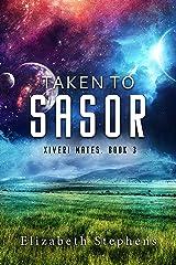 Taken to Sasor: An Alien Shifter Romance (Xiveri Mates Book III) Kindle Edition