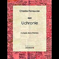 Uchronie: L'utopie dans l'histoire (French Edition)