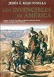 LOS INVENCIBLES DE AMERICA: GRANDEZA, INTRIGAS AMORES Y TRAICIONES