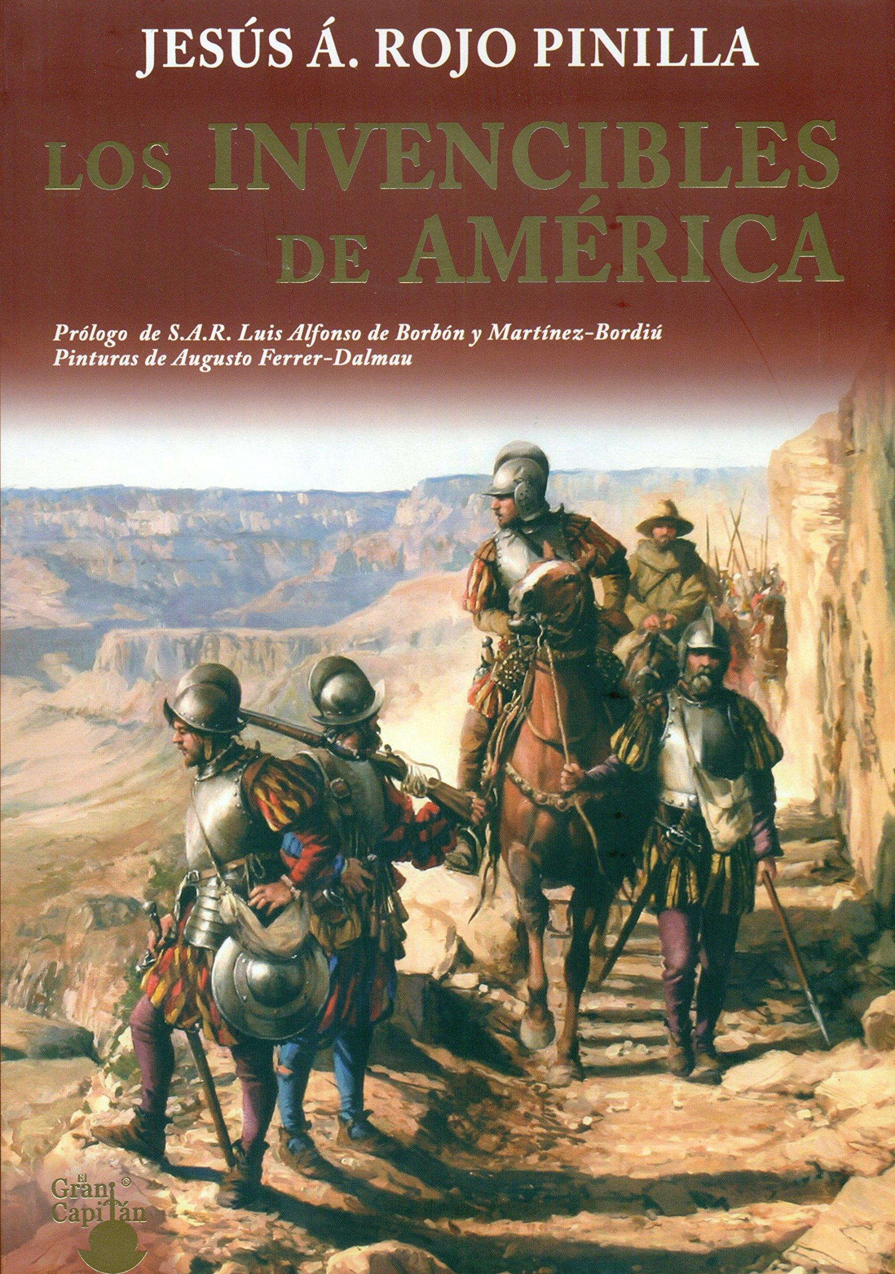 LOS INVENCIBLES DE AMERICA: GRANDEZA, INTRIGAS AMORES Y TRAICIONES: Amazon.es: ROJO PINILLA, JESUS ANGEL: Libros