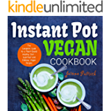 Instant Pot Vegan Cookbook: The Complete Guide to a Plant-Based Healthy Diet - Superfast and Delicious Vegan Recipes (Beautiful Photos, Calories & Nutrition Facts)
