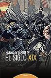 Historia de España en el siglo XIX (Historia y Biografías)