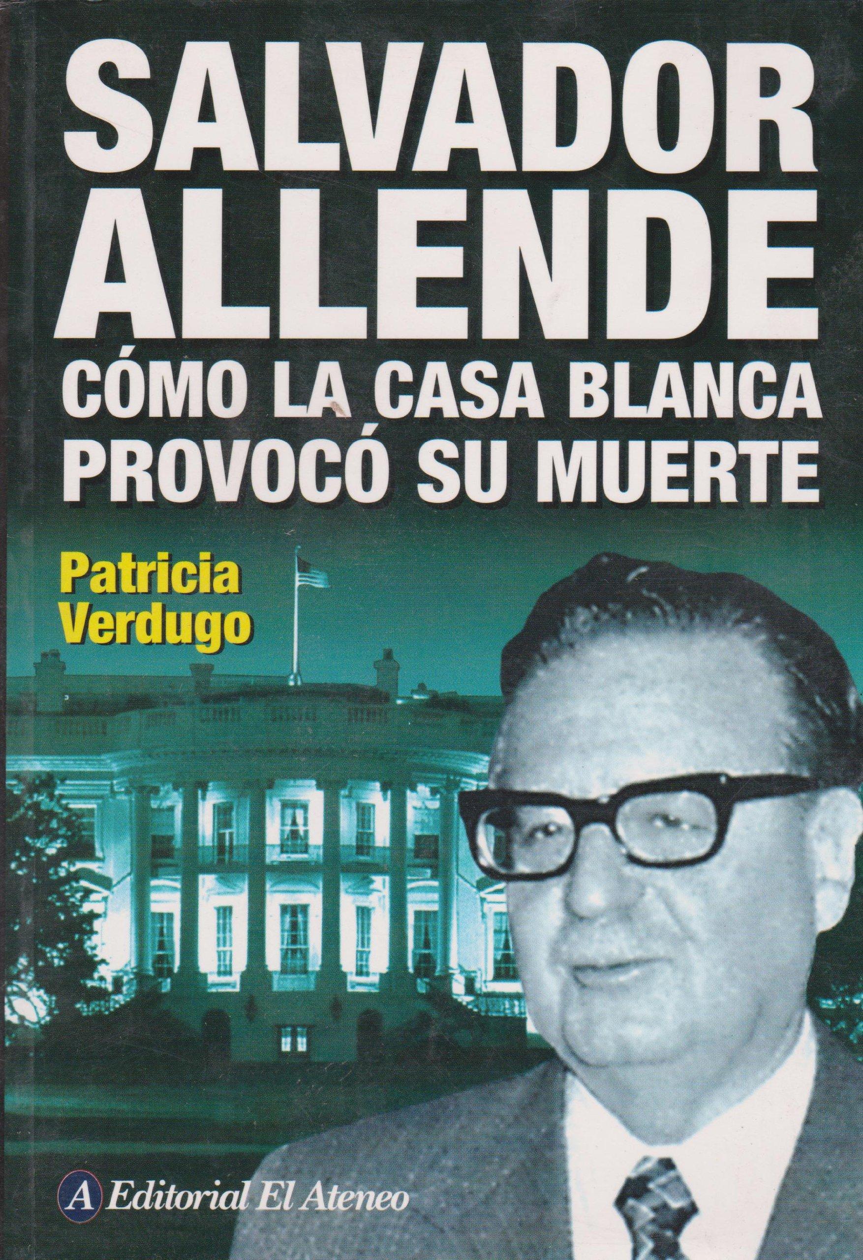 Salvador Allende: Como La Casa Blanca Provoco Su Muerte / How the White House Provoked his Death (Spanish Edition)
