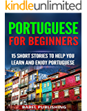 Portuguese for Beginners: 15 Short Stories to Help You Learn and Enjoy Portuguese (with Quizzes and Reading Comprehension Exercises)