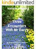 Three Encounters With Mr Darcy: A Pride and Prejudice Variations Anthology (English Edition)