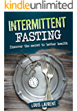 Intermittent Fasting: Discover the Secret to Better Health, Lose Weight, Feel Great and Live Healthy (Louis Laurent Cookbooks Book 4)