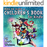 How To Make A Children's Book For Kindle: A Complete Guide To Formatting Of Children's Books For The Kindle