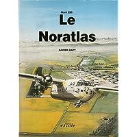 Le Noratlas : L'histoire des Nord 2500 à 2508
