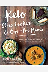 Keto Slow Cooker & One-Pot Meals: Over 100 Simple & Delicious Low-Carb, Paleo and Primal Recipes for Weight Loss and Better Health (Keto for Your Life) Kindle Edition