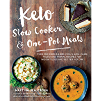 Keto Slow Cooker & One-Pot Meals: Over 100 Simple & Delicious Low-Carb, Paleo and Primal Recipes for Weight Loss and…