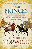 Four Princes: Henry VIII, Francis I, Charles V, Suleiman the Magnificent and the Obsessions that Forged Modern Europe…