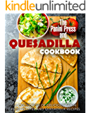The Panini Press and Quesadilla Cookbook: A Collection of Delicious Panini Press Recipes and Quesadilla Recipes (2nd…