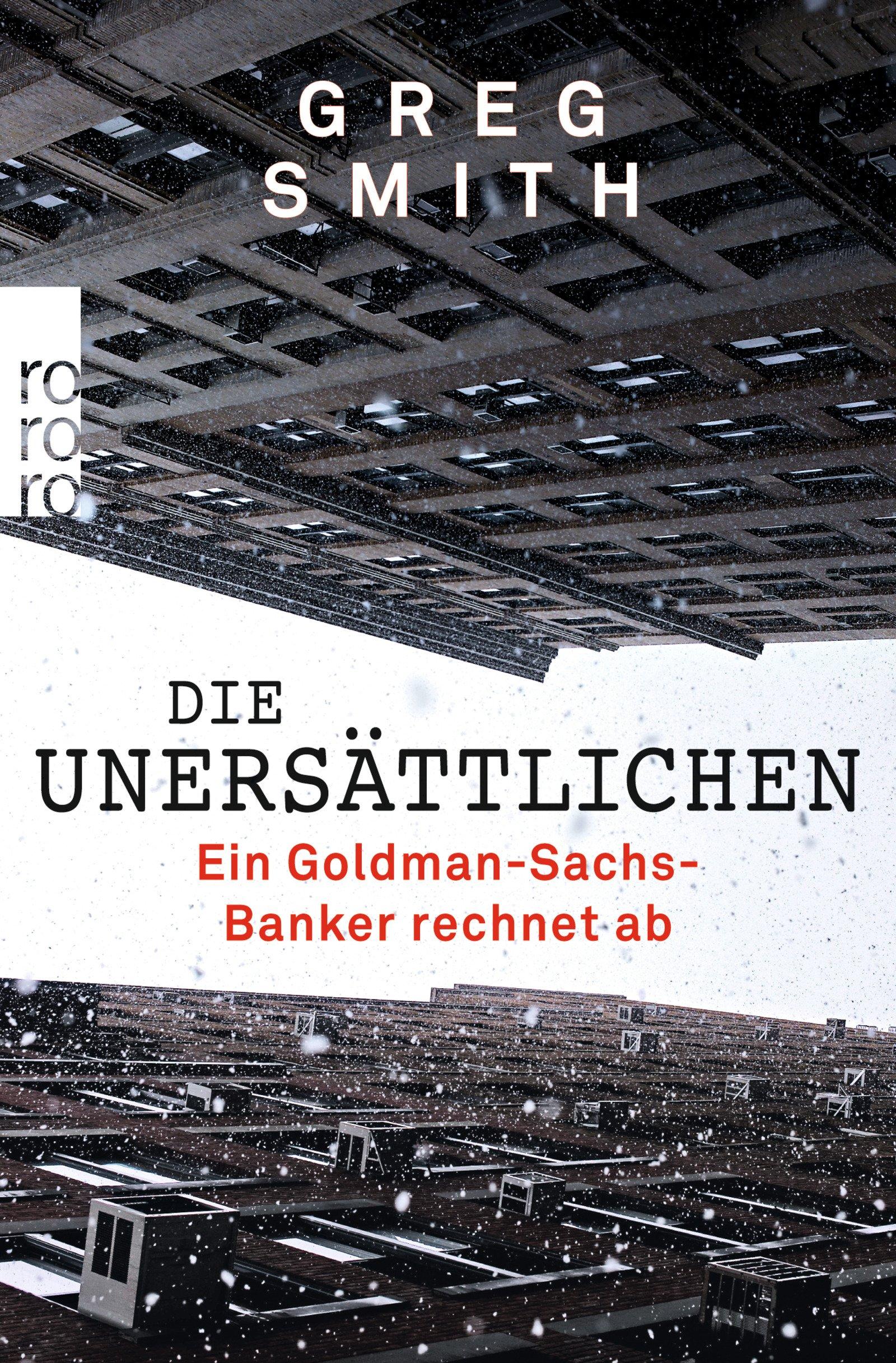 Die Unersättlichen: Ein Goldman-Sachs-Banker rechnet ab Taschenbuch – 1. Februar 2014 Greg Smith Petra Pyka Christoph Bausum Thorsten Schmidt