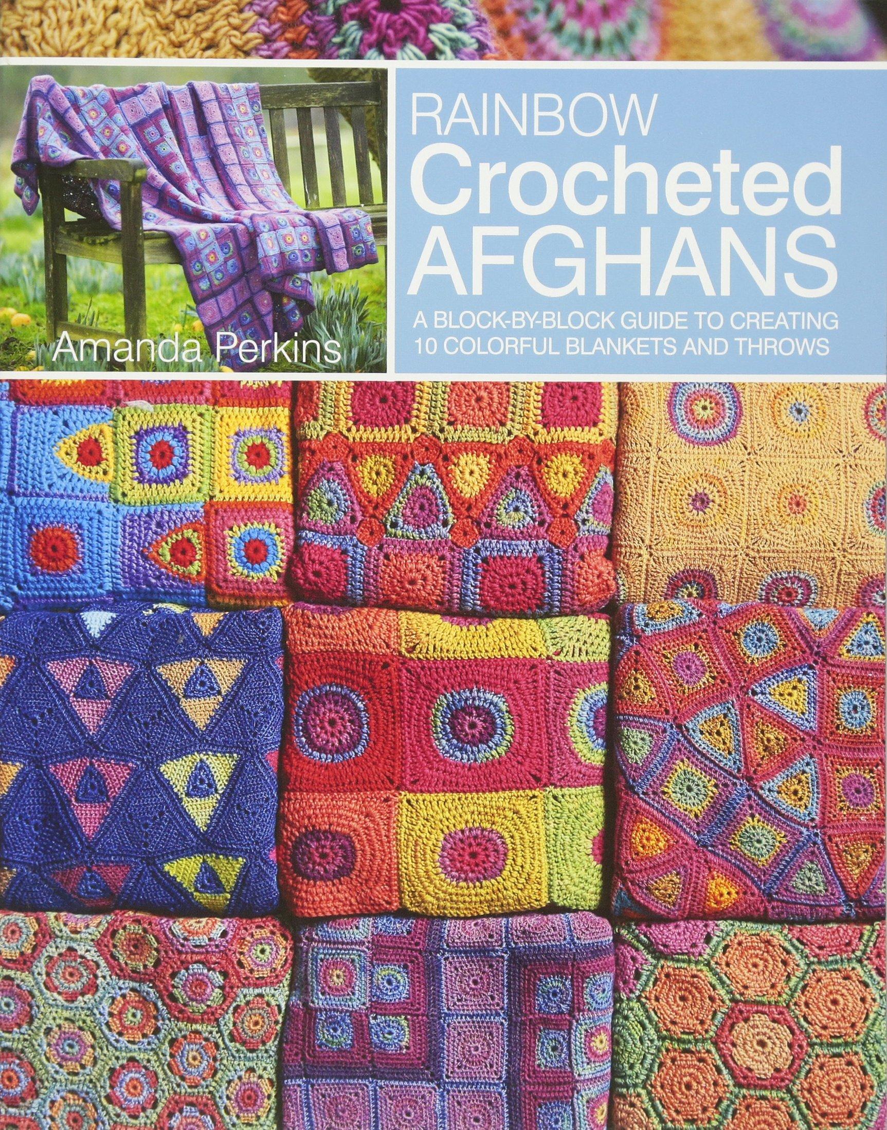 rainbow crocheted afghans a blockbyblock guide to creating  - rainbow crocheted afghans a blockbyblock guide to creating colorfulblankets and throws amanda perkins  amazoncom books