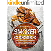Smoker Cookbook: Complete Smoker Cookbook for Real Barbecue, The Ultimate How-To Guide for Smoking Meat, The Art of Smoking Meat for Real Pitmasters (English Edition)