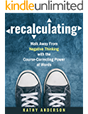 Recalculating: Walk Away from Negative Thinking with the Course-Correcting Power of Words (English Edition)