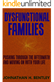 Dysfunctional Families: Pushing Through The Aftermath and Moving on with Your Life